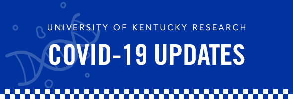 University of Kentucky Research COVID-19 Updates