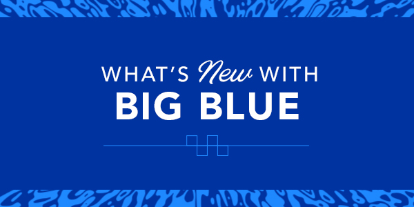 What's New with Big Blue